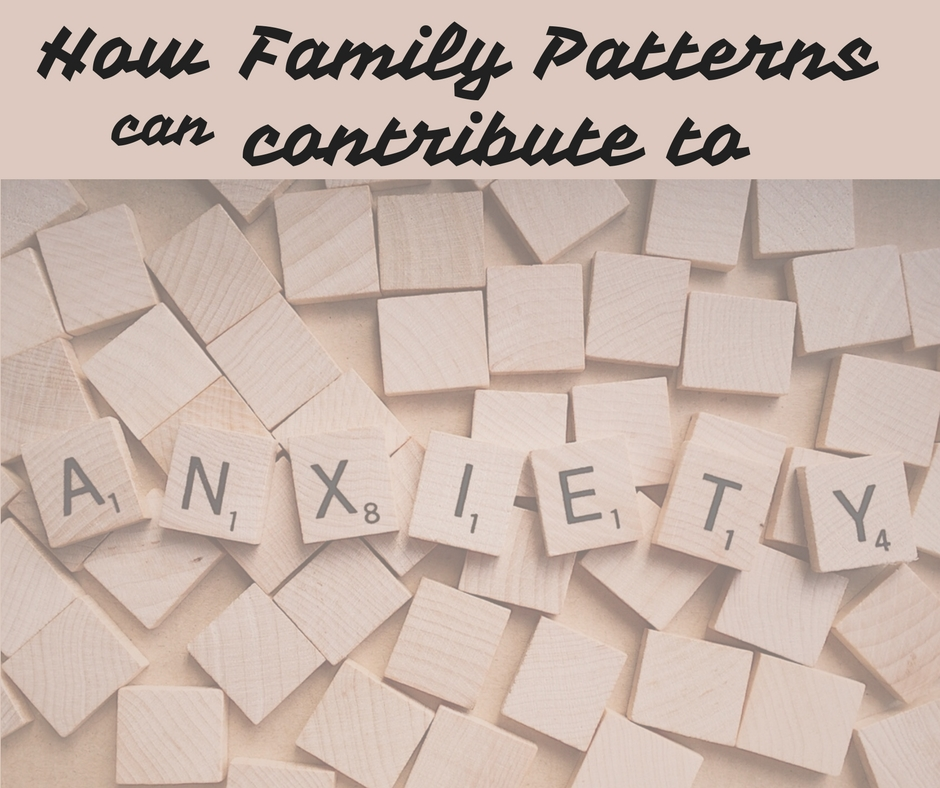 How Family Patterns can contribute to Anxiety